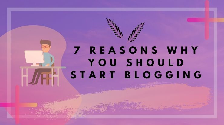 7 Reasons For Blogging